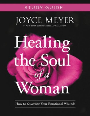 Healing The Soul Of A Woman Study Guide: How To Overcome Your Emotional Wounds  -     By: Joyce Meyer