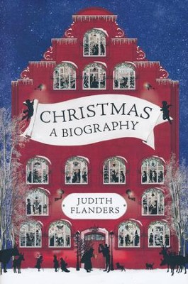 Christmas: A Biography  -     By: Judith Flanders