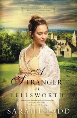 A Stranger at Fellsworth #3   -     By: Sarah E. Ladd