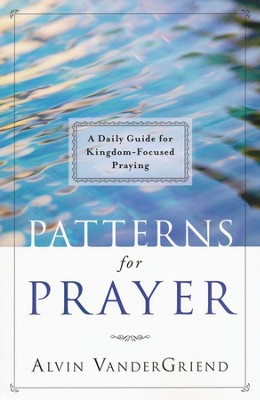 Patterns for Prayer: a Daily Guide for Kingdom-Focused Praying  -     By: Alvin VanderGriend