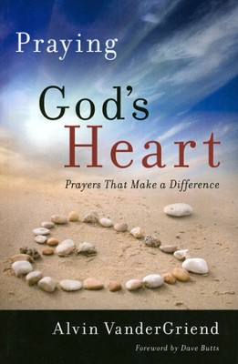 Praying God's Heart: Prayers that Make a Difference  -     By: Alvin VanderGriend