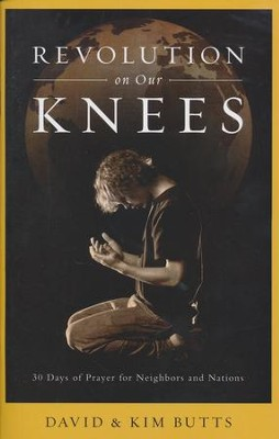 Revolution on Our Knees: 30 Days of Prayer for Neighbors and Nations  -     By: David Butts, Kim Butts