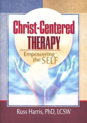 Christ-Centered Therapy: Empowering the Self   -     By: Russ Harris