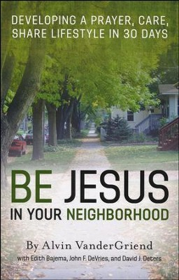 Be Jesus In Your Neighborhood  -     By: Alvin VanderGriend