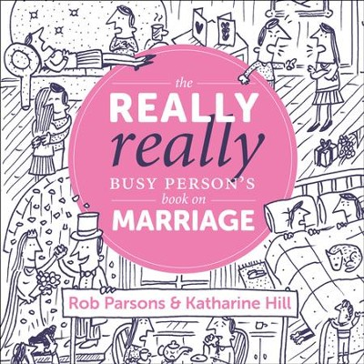 The Really Really Busy Person's Book on Marriage  -     By: Rob Parsons