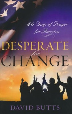 Desperate for Change: 40 Days of Prayer for America  -     By: David Butts