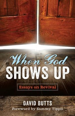 When God Shows Up, Essays on Revival  -     By: David Butts