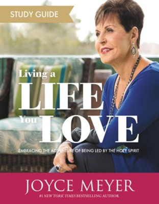 Living a Life You Love Study Guide: Embracing the Adventure of Being Led by the Holy Spirit  -     By: Joyce Meyer