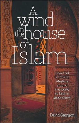 A Wind in the House of Islam: How God Is Drawing Muslims Around the World to Faith in Jesus Christ  -     By: David Garrison