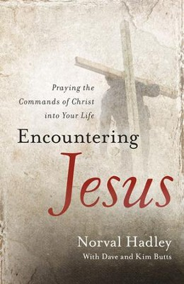 Encountering Jesus: Praying the Commands of Christ into your Life  -     By: Norval Hadley, Dave Butts, Kim Butts