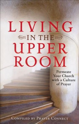 Living in the Upper Room: Permeate Your Church with a Culture of Prayer  -     By: Prayershop Ministries
