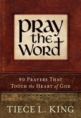Pray the Word: 90 Prayers That Touch the Heart of God  -     By: Tiece L. King