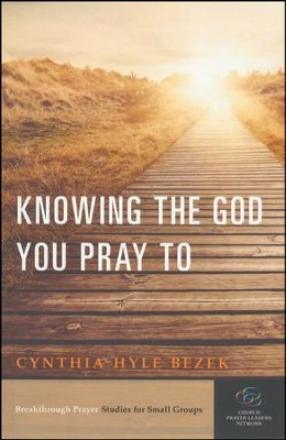Knowing the God You Pray To  -     By: Cynthia Hyle Bezek