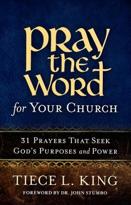 Pray the Word for Your Church: 31 Prayers That Seek God's Purposes and Power  -     By: Tiece King