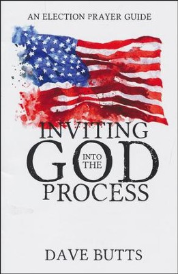 Inviting God into the Process: An Election Prayer Guide   -     By: Dave Butts