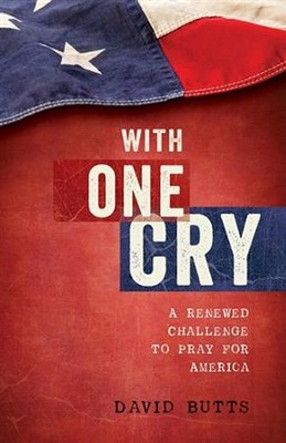 With One Cry: A Renewed Challenge to Pray for America  -     By: David Butts