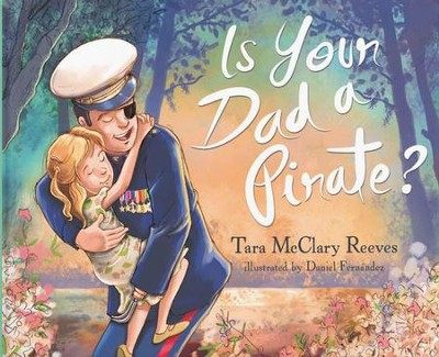 Is Your Dad a Pirate?   -     By: Tara McClary Reeves     Illustrated By: Daniel Fernandez
