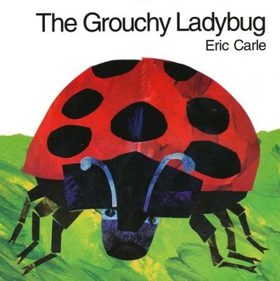 The Grouchy Ladybug    -     By: Eric Carle