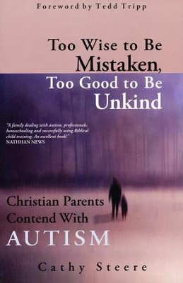Too Wise to be Mistaken, Too Good to be Unkind  -     By: Cathy Steere