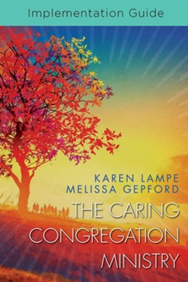 The Caring Congregation Ministry: Implementation Guide  -     By: Karen Lampe, Melissa Gepford
