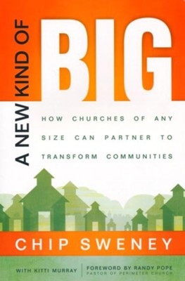 A New Kind of Big: How Churches of Any Size Can Partner to Transform Communities  -     By: Chip Sweney, Kitti Murray