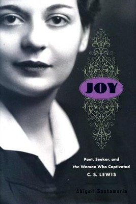 Joy: Poet, Seeker, and the Woman Who Captivated C.S. Lewis  -     By: Abigail Santamaria