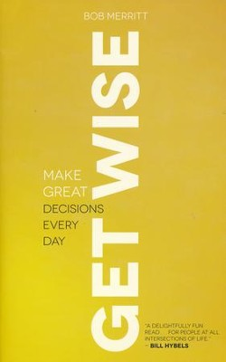 Get Wise: Make Great Decisions Every Day  -     By: Bob Merritt