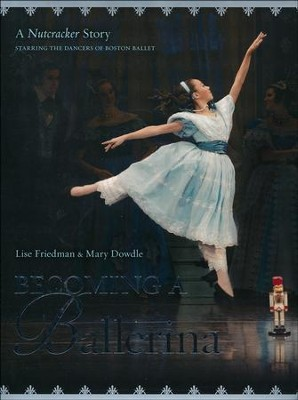 Becoming a Ballerina: A Nutcracker Story  -     By: Lise Friedman