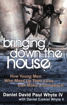 Bringing Down the House: How Young Men Who Mess Up Their Lives Can Make a Comeback  -     By: Daniel Whyte IV