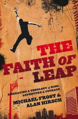 The Faith of Leap: Embracing a Theology of Risk, Adventure & Courage  -     By: Michael Frost, Alan Hirsch