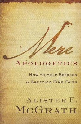 Mere Apologetics: How to Help Seekers & Skeptics Find Faith  -     By: Alister E. McGrath