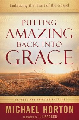 Putting Amazing Back into Grace, Revised and Updated Edition  -     By: Michael Horton
