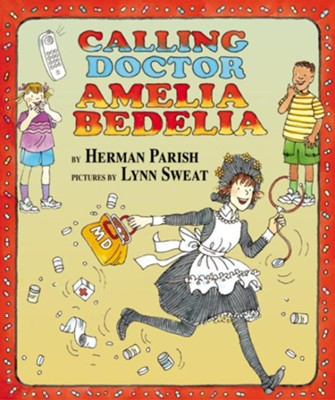 Calling Doctor Amelia Bedelia  -     By: Herman Parish     Illustrated By: Lynn Sweat