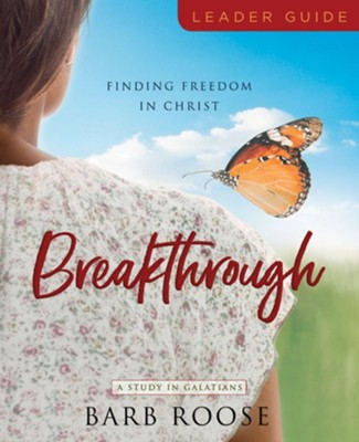 Breakthrough: Finding Freedom in Christ Leader Guide  -     By: Barb Roose