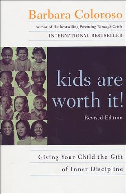 Kids Are Worth It! Giving Your Child the Gift of Inner Discipline--revised edition  -     By: Barbara Coloroso