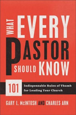 What Every Pastor Should Know: 101 Indispensable Rules of Thumb for Leading Your Church  -     By: Gary L. McIntosh, Charles Arn