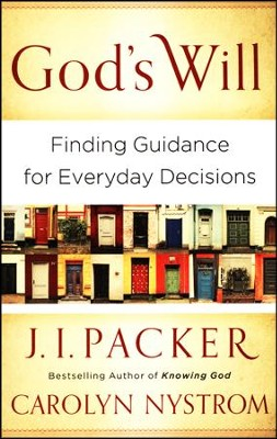 God's Will: Finding Guidance for Everyday Decisions  -     By: J.I. Packer, Carolyn Nystrom