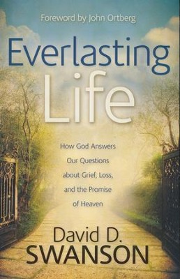 Everlasting Life: How God Answers Our Questions about Grief, Loss, and the Promise of Heaven  -     By: David D. Swanson
