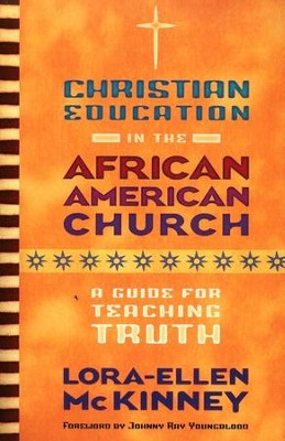 Christian Education in the African American Church: A Guide for Teaching Truth  -     By: Lora-Ellen McKinney