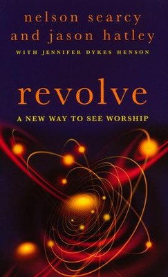 Revolve: A New Way to See Worship  -     By: Nelson Searcy, Jason Hatley, Jennifer Dykes Henson