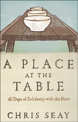 A Place at the Table: 40 Days of Solidarity with the Poor  -     By: Chris Seay