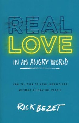 Real Love in an Angry World: How to Stick to Your Convictions without Alienating People  -     By: Rick Bezet