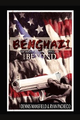 Benghazi and Beyond  -     By: Dennis Mansfield