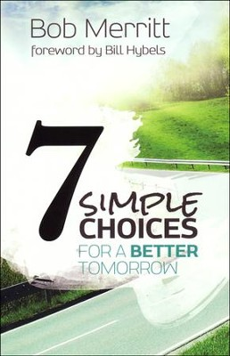 7 Simple Choices for a Better Tomorrow  -     By: Bob Merritt