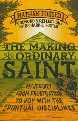 The Making of an Ordinary Saint: My Journey from Frustration to Joy with the Spiritual Disciplines  -     By: Nathan Foster