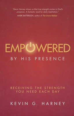 Empowered by His Presence: Receiving the Strength You Need Each Day  -     By: Kevin G. Harney