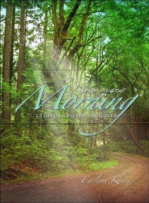 New Every Morning: 52 Devotions for Caregivers  -     By: Earline Kline