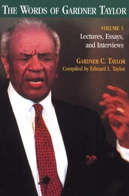 The Words of Gardner Taylor, Vol. 5: Lectures, Essays, and Interviews (paperback)  -     By: Gardner C. Taylor