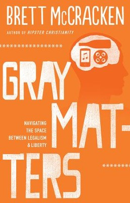 Gray Matters: Navigating the Space Between Legalism & Liberty  -     By: Brett McCracken