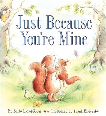 Just Because You're Mine  -     By: Sally Lloyd-Jones, Frank Endersby